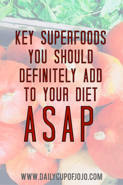 The Key Superfoods You Should Definitely Add To Your Diet ASAP