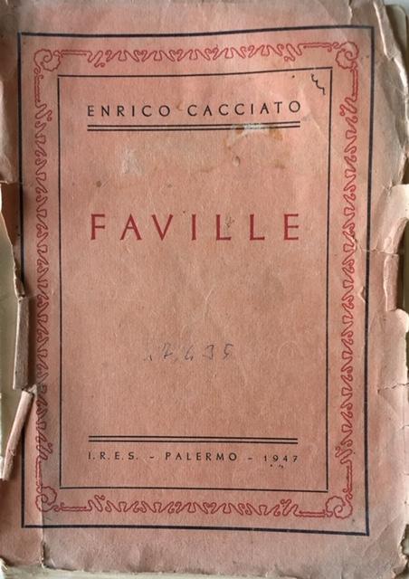 Enrico Cacciato - Faville. Anno 1947. Edizioni I.R.E.S., Palermo.
