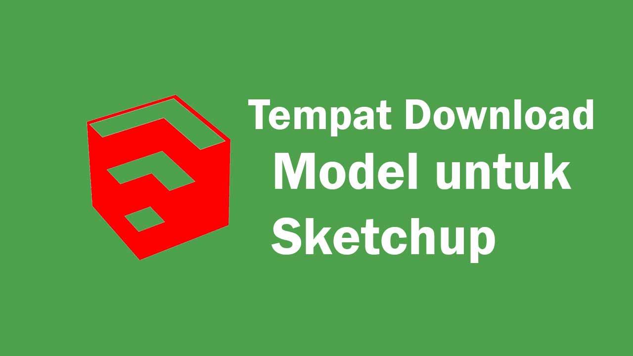 Tempat Download Model Gratis Untuk Sketchup