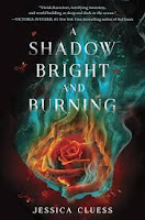 https://www.goodreads.com/book/show/23203252-a-shadow-bright-and-burning?from_search=true