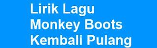 Lirik Lagu Monkey Boots - Kembali Pulang