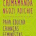 Resenha #299: Para Educar Crianças Feministas - Chimamanda Ngozi Adichie (+SORTEIO)