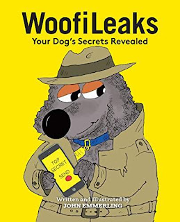 WoofiLeaks: Your Dog's Secrets Revealed - a Humor and Entertainment book by John Emmerling