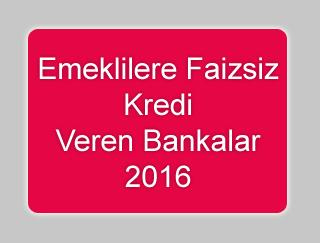 Emeklilere Faizsiz Kredi Veren Bankalar 2016