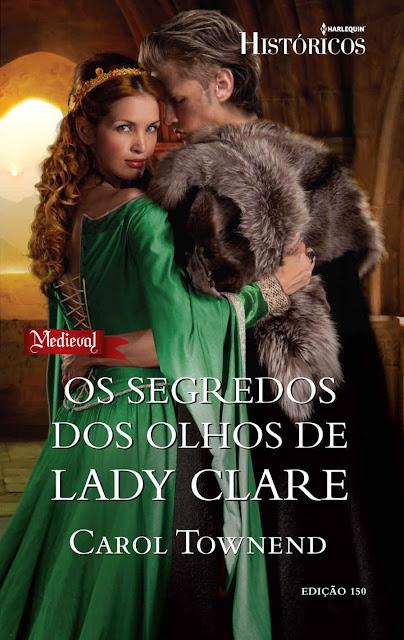 Os Segredos dos Olhos de Lady Clare Harlequin Históricos - ed.150 - Carol Townend