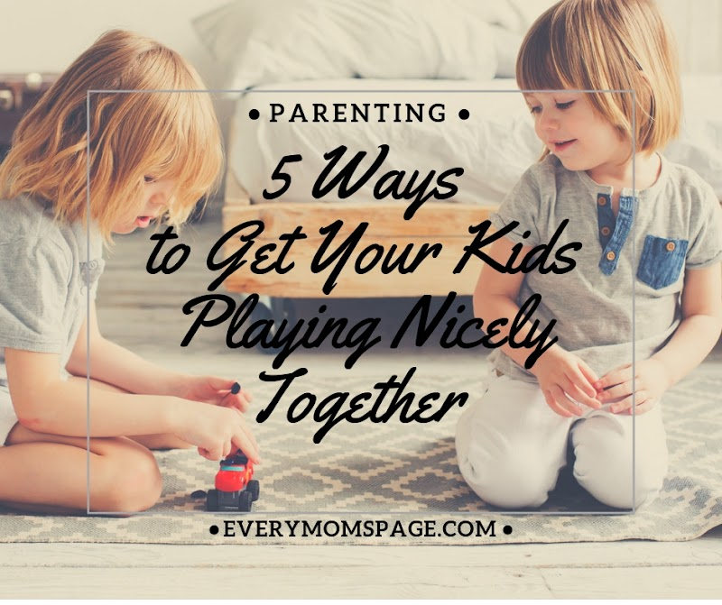 5 ways to get your kids playing nicely together