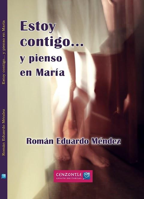 EDITORIALES Estoy contigo… y pienso en María, de Román Eduardo Méndez