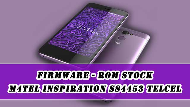 Firmware - rom stock M4Tel Inspiration SS4453 Telcel