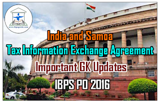 India and Samoa: Tax Information Exchange Agreement - Important GK Updates for IBPS PO 2016