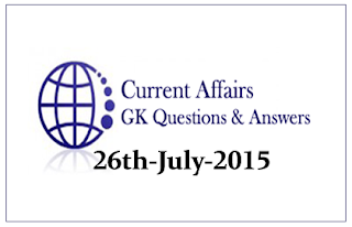 Daily Current Affairs and GK questions Updates- 26th July 2015