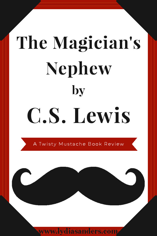 The Magician's Nephew by C.S. Lewis Review | Lydia Sanders #TwistyMustacheReviews