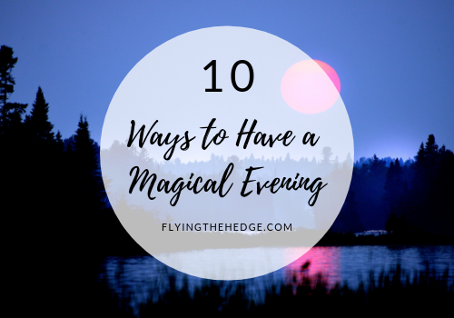 10 Ways to Have a Magical Evening