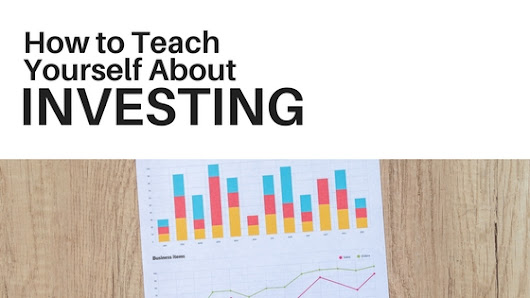 How to Teach Yourself About Investing