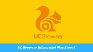 UC Browser Telah Lenyap Secara Misterius dari Play Store?