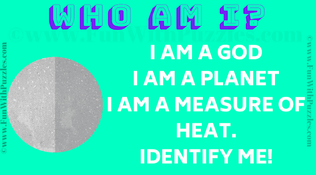I am a god I am a planet I am a measure of heat. Identify Me!