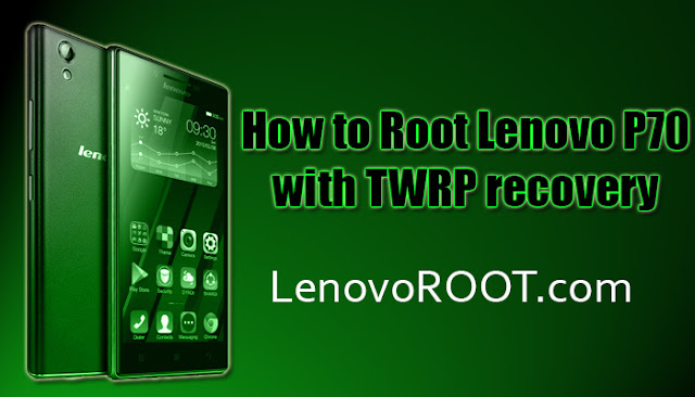 how to root lenovo p70 twrp recovery