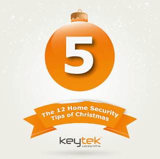 Tip 5 of The 12 Home Security Tips of Christmas from Keytek Locksmiths