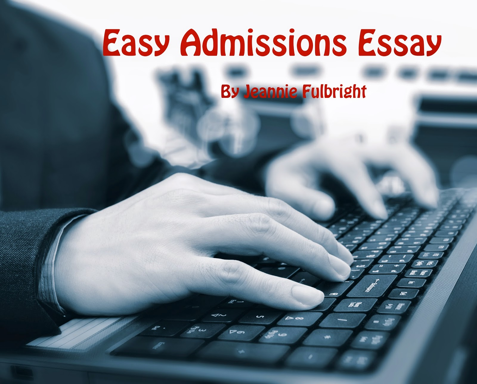 jeannie fulbright college crash course part 16 easy admissions no matter what anyone tells you the essay is not the most important piece of the college admissions puzzle it won t make or break your child s chances