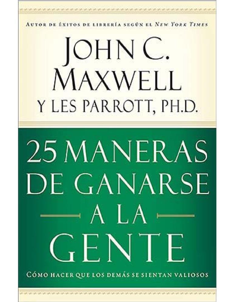 25 Maneras de ganarse a la gente – John C. Maxwell