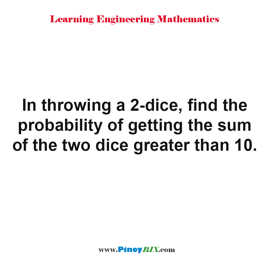 Find the probability of getting the sum of the two dice greater than 10