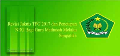 Juknis TPG 2017 dan Penetapan NRG Bagi Guru Madrasah Melalui Simpatika