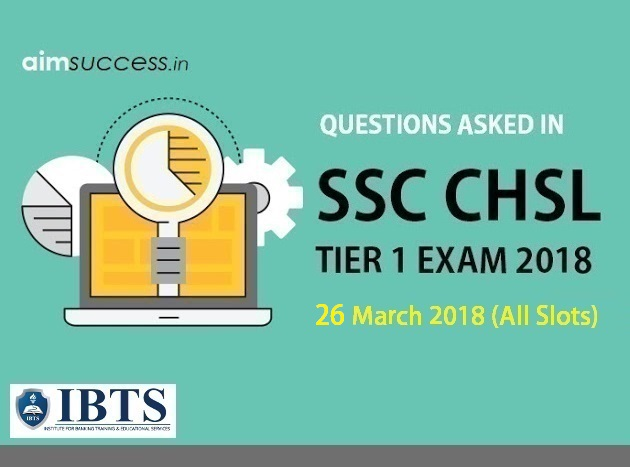 Questions Asked in SSC CHSL Tier 1: 26 March 2018 (All Slots)