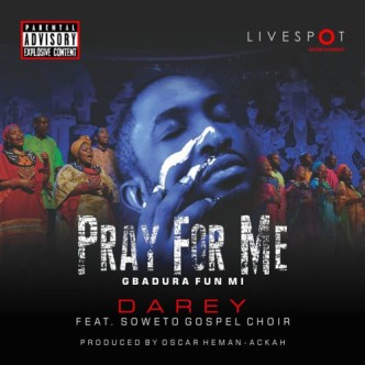 Audio and Lyrics: Darey – Pray For Me ft. Soweto Gospel Choir