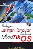Belajar Jaringan Komputer berbasis Mikro Tik OS Disertai CD Pengarang : Kustanto & Daniel T. Saputro Penerbit : Gava Media