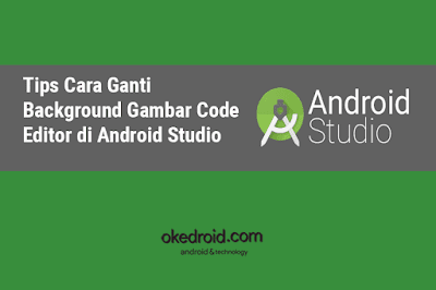 Tips Cara Ganti Background Gambar Code Editor di Android Studio