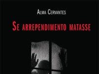 "Resenha Nacional: ""Se Arrependimento Matasse"" -  Alma Cervantes"