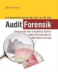 Audit Forensik; Penggunaan dan Kompetensi Auditor dalam Pemberantasan Tindak Pidana Korupsi