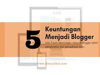5 Keuntungan Menjadi Blogger Selain Penghasilan Dari Iklan