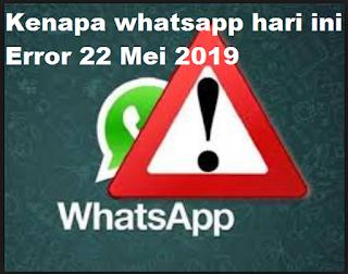 Kenapa whatsapp hari ini error 22 Mei 2019