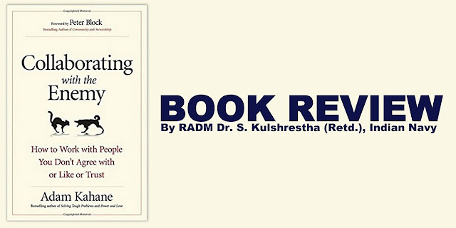 BOOK REVIEW | Adam Kahane's Collaborating with the Enemy by RADM Dr. S. Kulshrestha (Retd.), Indian Navy