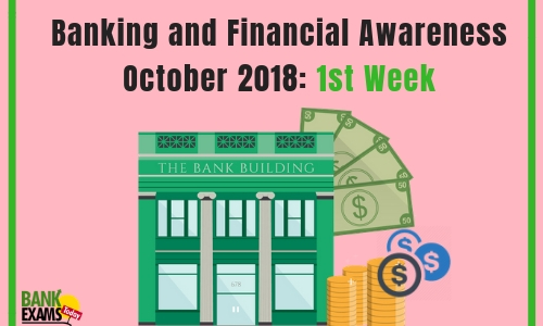 Banking and Financial Awareness October 2018: 1st week