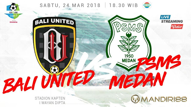 Prediksi Bali United Vs PSMS Medan, Sabtu 24 Maret 2018 Pukul 18.30 WIB @ Indosiar