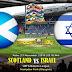 Agen Bola Terpercaya - Prediksi Scotland Vs Israel 21 November 2018