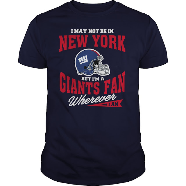 I May Not Be In New York But I'm A Giants Fan Wherever I Am Shirt