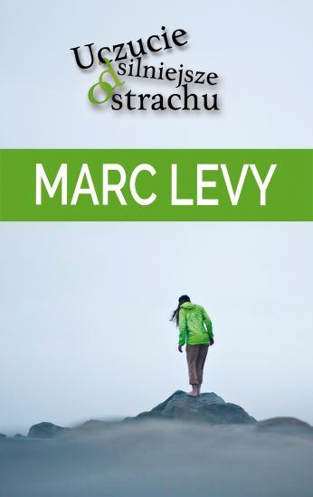 """Moje spotkanie z najbardziej poczytnym pisarzem we Francji. Recenzja """"Uczucia silniejszego od strachu"""". Marca Levy'ego."""