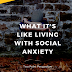 What It's Like Living With Social Anxiety