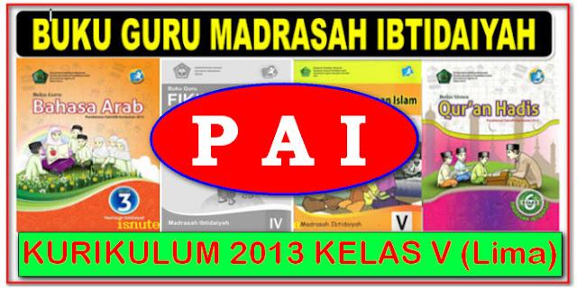 BUKU GURU MADRASAH IBTIDAIYAH MAPEL PAI KELAS 5 KURIKULUM 2013