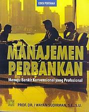 ajibayustore  Judul Buku : MANAJEMEN PERBANKAN  Pengarang : Prof. Dr. I Wayan Sudirman, S.E., S.U Penerbit : Kencana