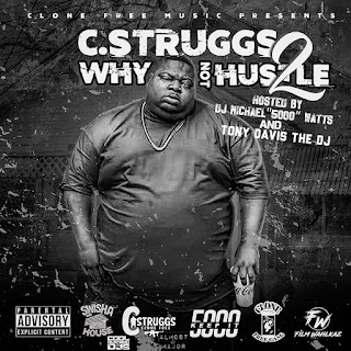 "New Music Alert, C.Struggs, WHY NOT HUSTLE 2, DJ Michael ""5000"" Watts, Tony Davis The DJ, New Hip Hop Music, Mixtape Premiere, Hip Hop Everything, Team Bigga Rankin, Promo Vatican,"