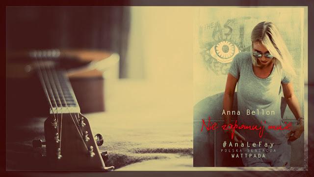 """""""Nie zapomnij mnie"""" Anna Bellon"""