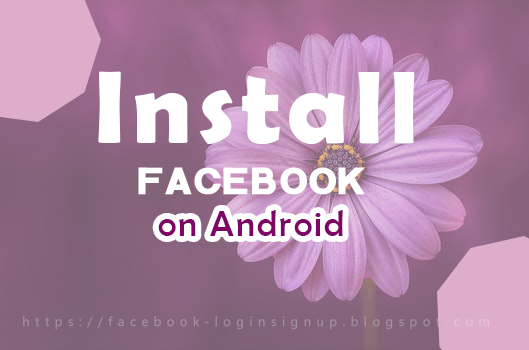 How to Install Facebook to Your Android Device