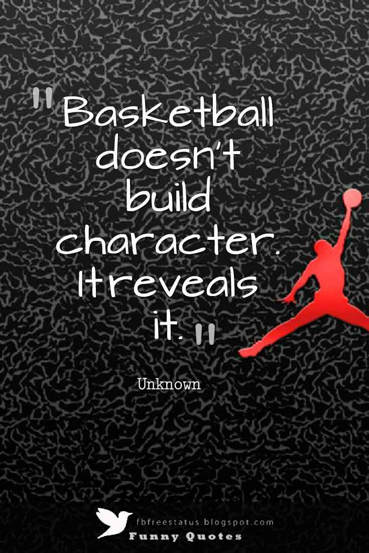 Basketball doesn't build character. It reveals it.