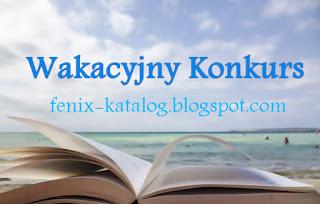 http://fenix-katalog.blogspot.com/2017/06/wakacyjny-konkurs.html