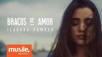 Isadora Pompeo: Clipe da Música Braços de Amor