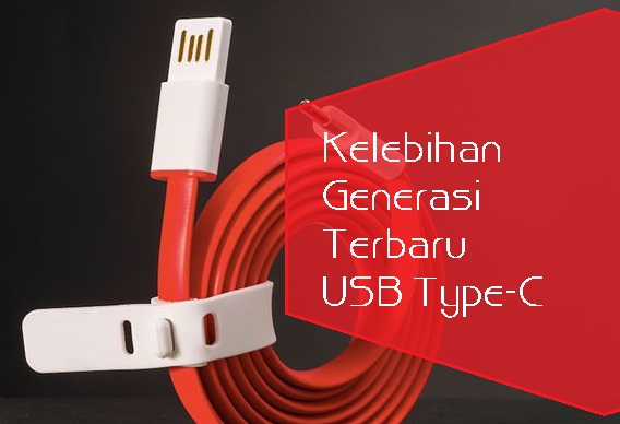 Kelebihan Generasi Terbaru USB Type-C