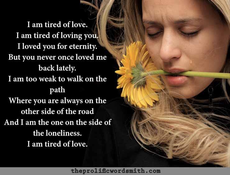 i am tired of love romantic heart break poem